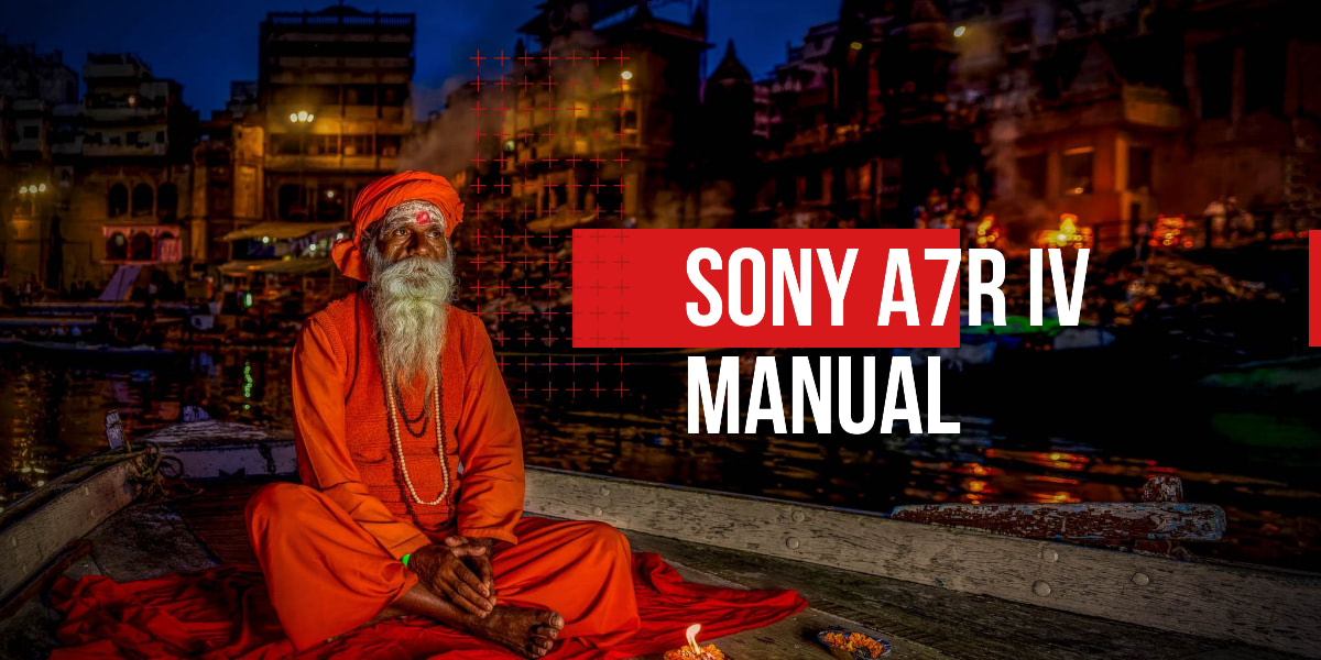 Sony A7r IV setup guide with tips and tricks