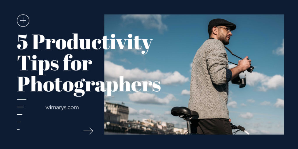 5 Productivity Tips for Photographers